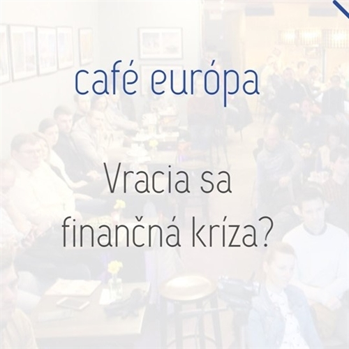 Vracia sa finančná kríza? (Café Európa Prešov)